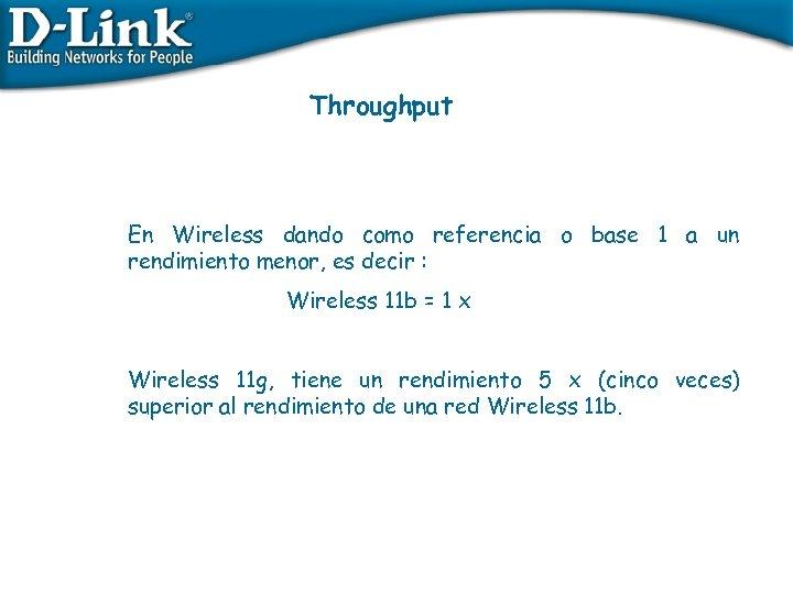 Throughput En Wireless dando como referencia o base 1 a un rendimiento menor, es