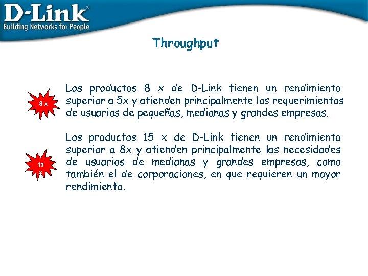 Throughput 8 x 15 x Los productos 8 x de D-Link tienen un rendimiento