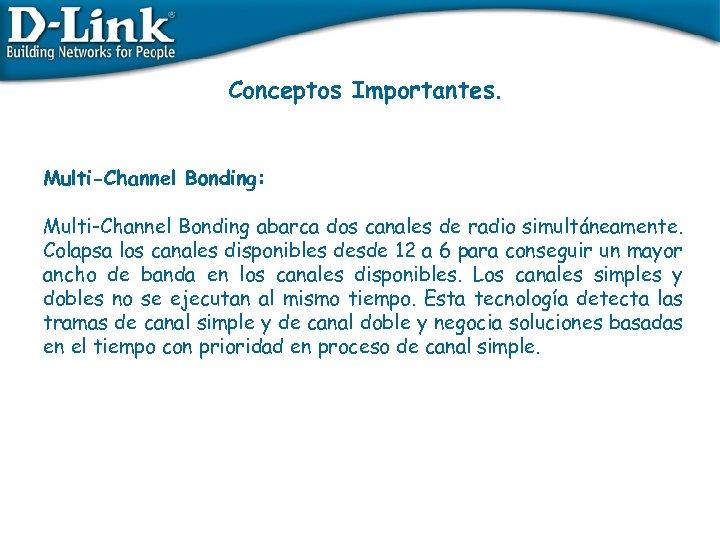 Conceptos Importantes. Multi-Channel Bonding: Multi-Channel Bonding abarca dos canales de radio simultáneamente. Colapsa los