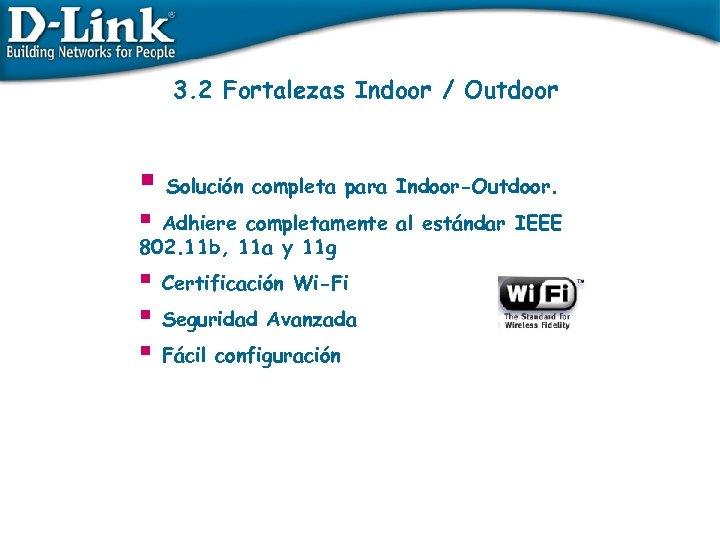 3. 2 Fortalezas Indoor / Outdoor § Solución completa para Indoor-Outdoor. § Adhiere completamente
