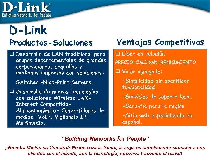 D-Link Productos-Soluciones Ventajas Competitivas q Desarrollo de LAN tradicional para grupos departamentales de grandes