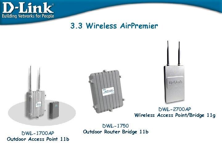 3. 3 Wireless Air. Premier DWL-2700 AP Wireless Access Point/Bridge 11 g DWL-1700 AP