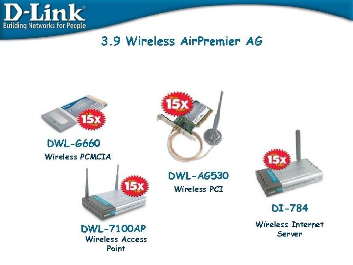 3. 9 Wireless Air. Premier AG DWL-G 660 Wireless PCMCIA DWL-AG 530 Wireless PCI
