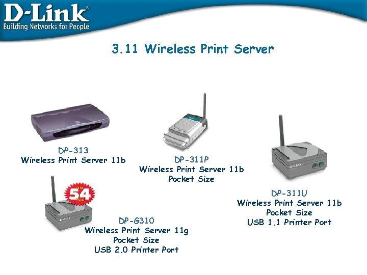 3. 11 Wireless Print Server DP-313 Wireless Print Server 11 b DP-311 P Wireless