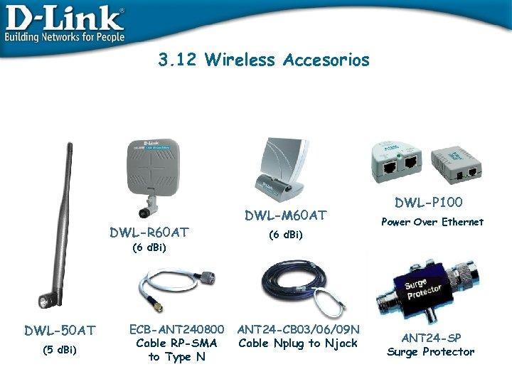 3. 12 Wireless Accesorios DWL-R 60 AT (6 d. Bi) DWL-50 AT (5 d.