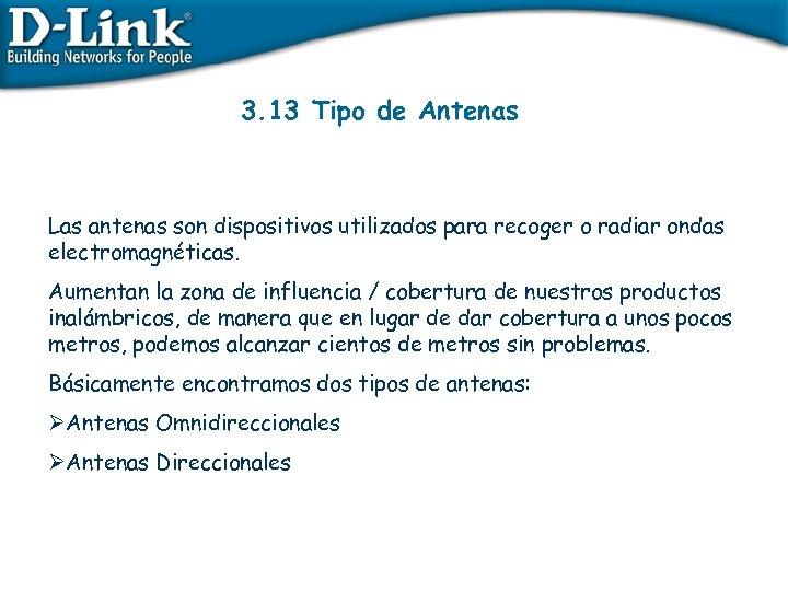 3. 13 Tipo de Antenas Las antenas son dispositivos utilizados para recoger o radiar