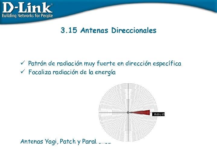 3. 15 Antenas Direccionales ü Patrón de radiación muy fuerte en dirección específica ü