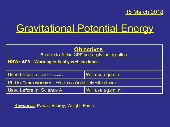 15 March 2018 Gravitational Potential Energy Objectives Be able to define GPE and apply