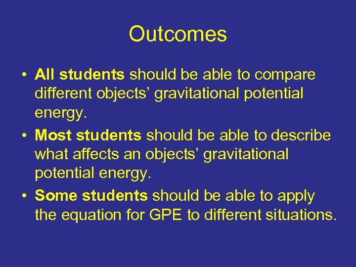 Outcomes • All students should be able to compare different objects' gravitational potential energy.