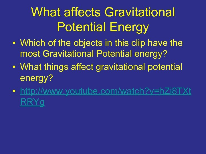 What affects Gravitational Potential Energy • Which of the objects in this clip have