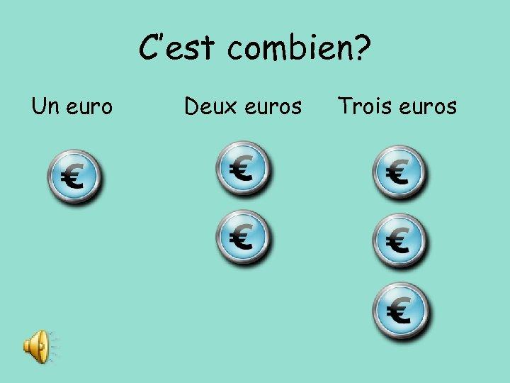 C'est combien? Un euro Deux euros Trois euros