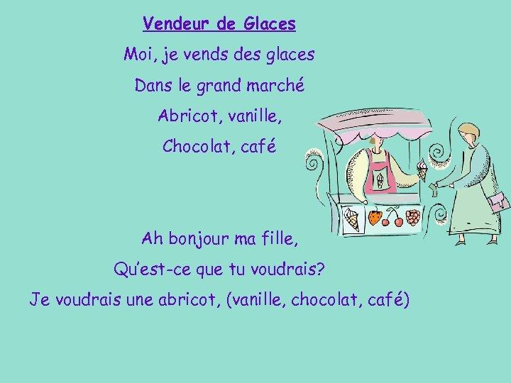 Vendeur de Glaces Moi, je vends des glaces Dans le grand marché Abricot, vanille,