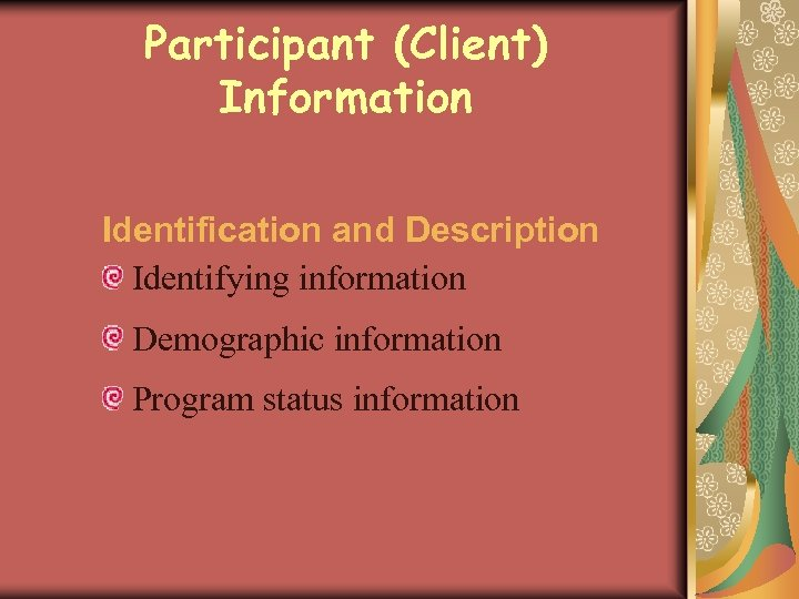 Participant (Client) Information Identification and Description Identifying information Demographic information Program status information