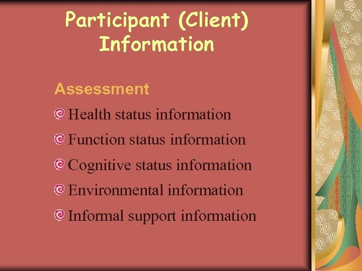 Participant (Client) Information Assessment Health status information Function status information Cognitive status information Environmental