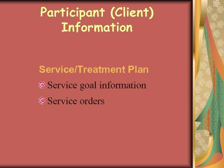 Participant (Client) Information Service/Treatment Plan Service goal information Service orders