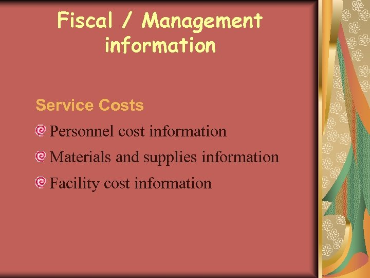 Fiscal / Management information Service Costs Personnel cost information Materials and supplies information Facility