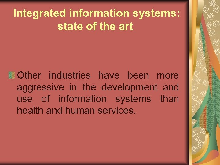 Integrated information systems: state of the art Other industries have been more aggressive in