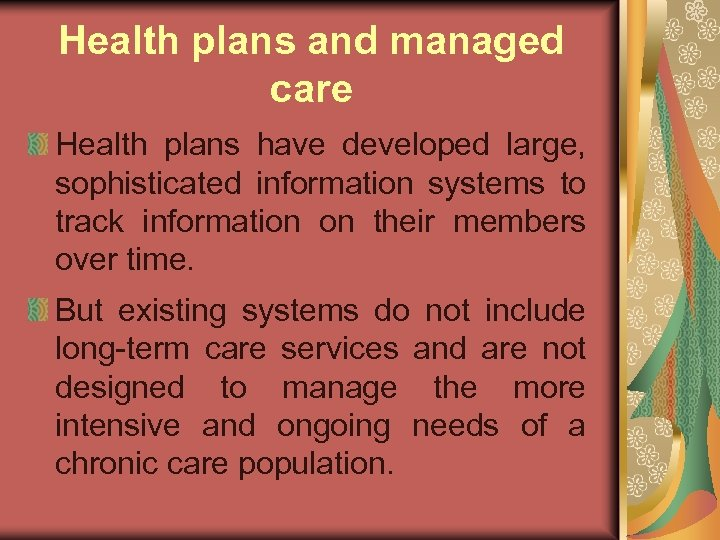 Health plans and managed care Health plans have developed large, sophisticated information systems to