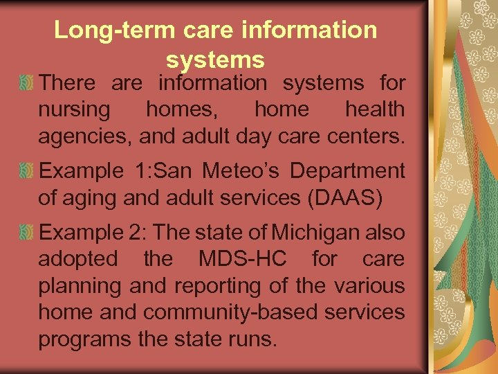 Long-term care information systems There are information systems for nursing homes, home health agencies,
