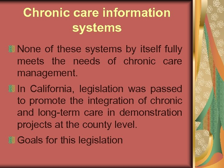 Chronic care information systems None of these systems by itself fully meets the needs