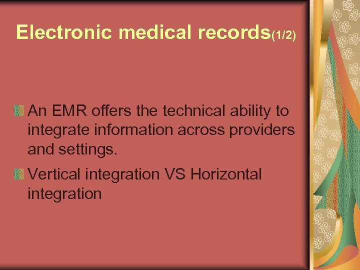 Electronic medical records(1/2) An EMR offers the technical ability to integrate information across providers
