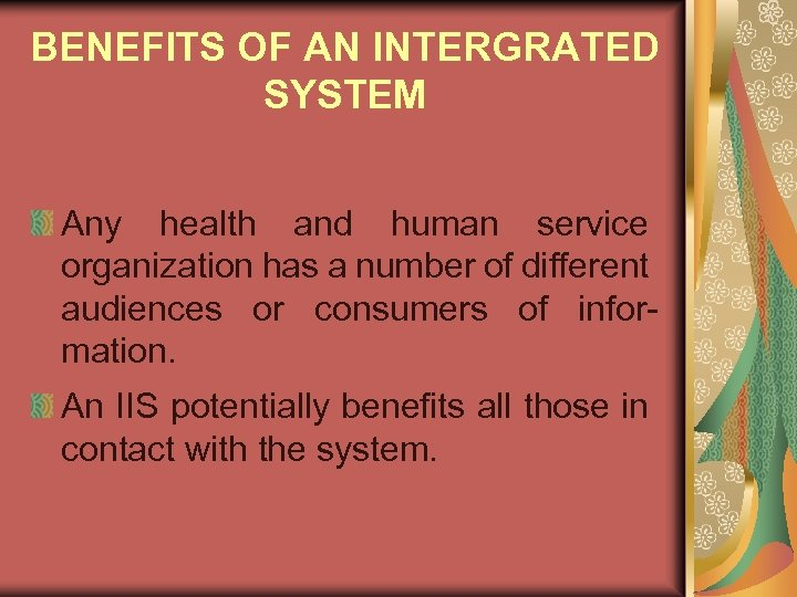 BENEFITS OF AN INTERGRATED SYSTEM Any health and human service organization has a number