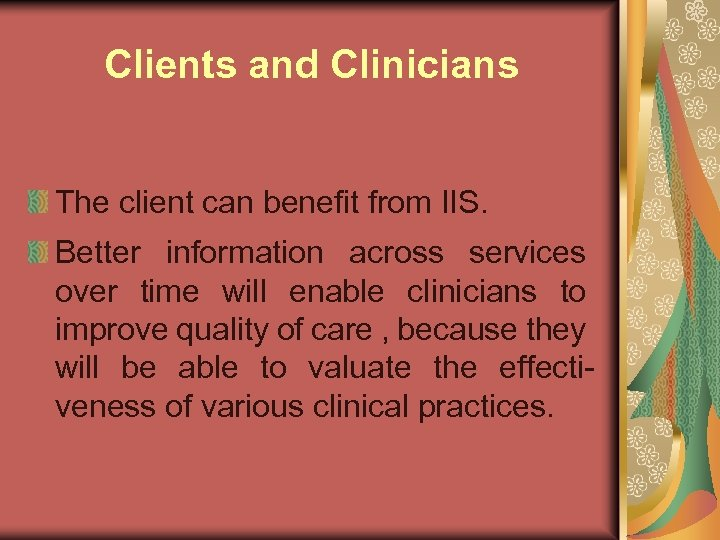 Clients and Clinicians The client can benefit from IIS. Better information across services over