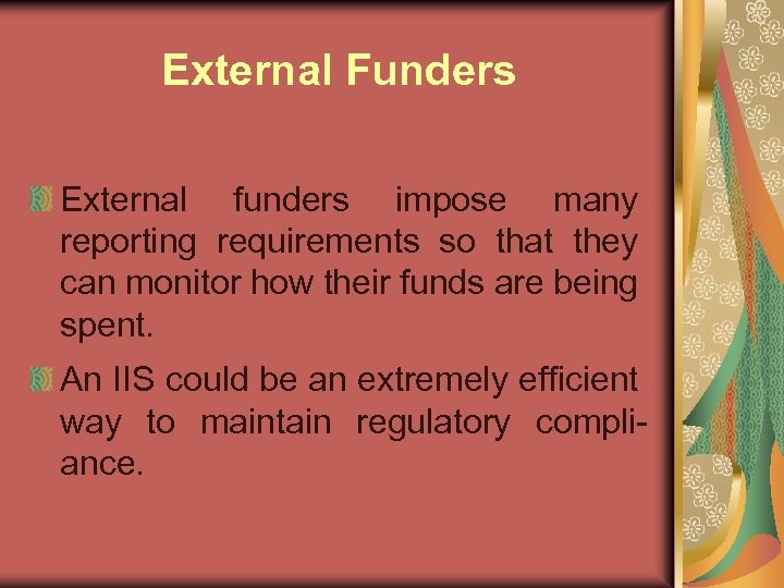 External Funders External funders impose many reporting requirements so that they can monitor how