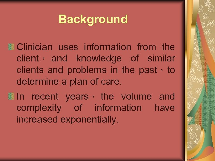 Background Clinician uses information from the client, and knowledge of similar clients and problems