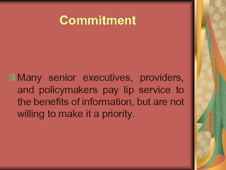 Commitment Many senior executives, providers, and policymakers pay lip service to the benefits of