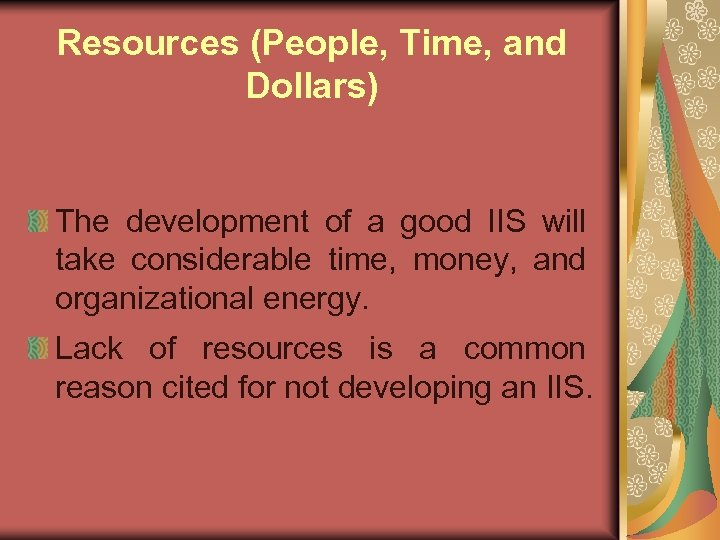 Resources (People, Time, and Dollars) The development of a good IIS will take considerable