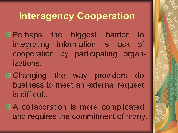 Interagency Cooperation Perhaps the biggest barrier to integrating information is lack of cooperation by