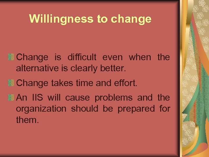 Willingness to change Change is difficult even when the alternative is clearly better. Change