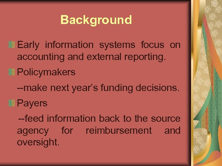 Background Early information systems focus on accounting and external reporting. Policymakers --make next year's