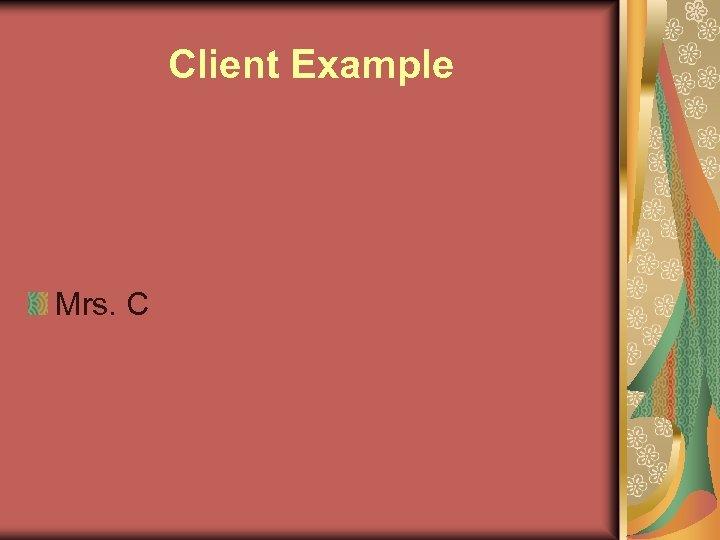 Client Example Mrs. C