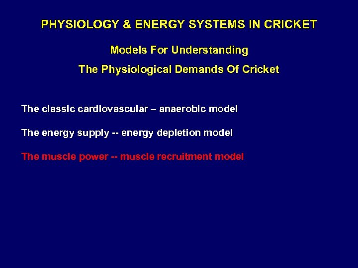 PHYSIOLOGY & ENERGY SYSTEMS IN CRICKET Models For Understanding The Physiological Demands Of Cricket