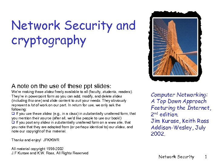 Network Security and cryptography A note on the use of these ppt slides: We're