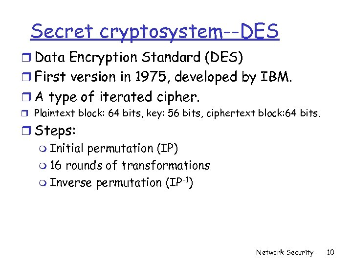 Secret cryptosystem--DES r Data Encryption Standard (DES) r First version in 1975, developed by