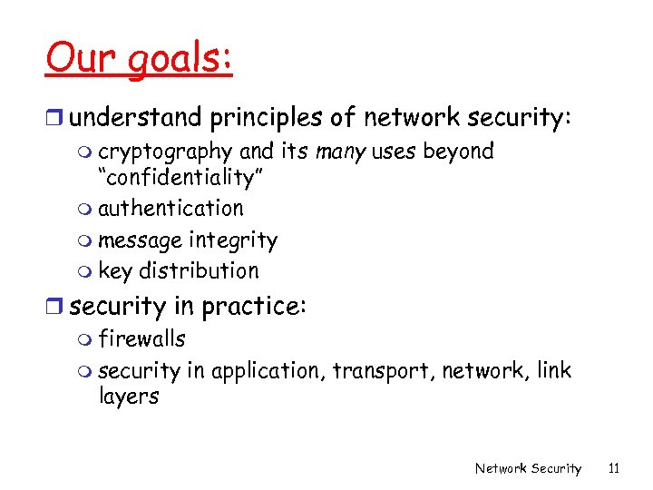 Our goals: r understand principles of network security: m cryptography and its many uses