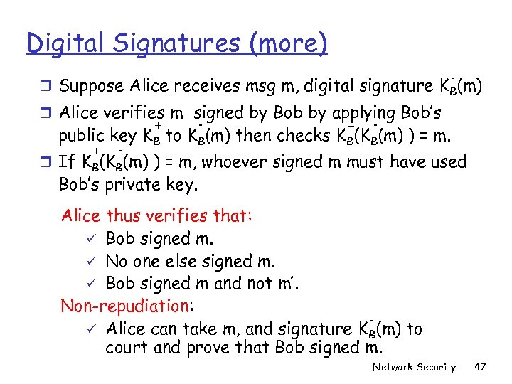 Digital Signatures (more) - r Suppose Alice receives msg m, digital signature KB(m) r