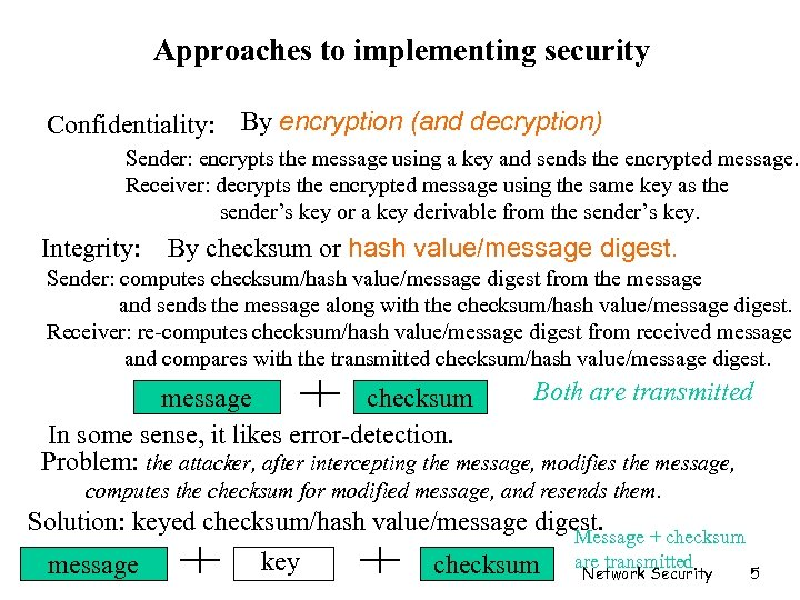 Approaches to implementing security Confidentiality: By encryption (and decryption) Sender: encrypts the message using