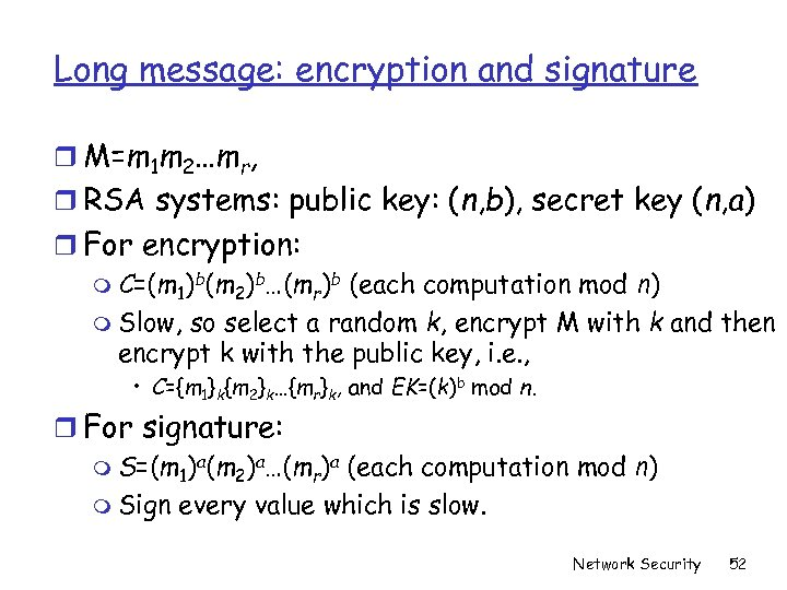 Long message: encryption and signature r M=m 1 m 2…mr, r RSA systems: public