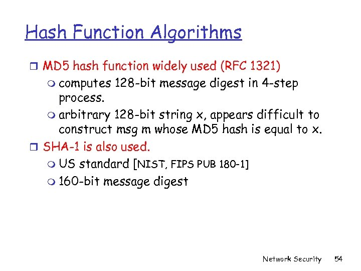 Hash Function Algorithms r MD 5 hash function widely used (RFC 1321) m computes