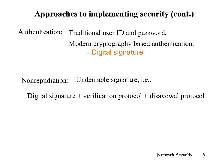 Approaches to implementing security (cont. ) Authentication: Traditional user ID and password. Modern cryptography