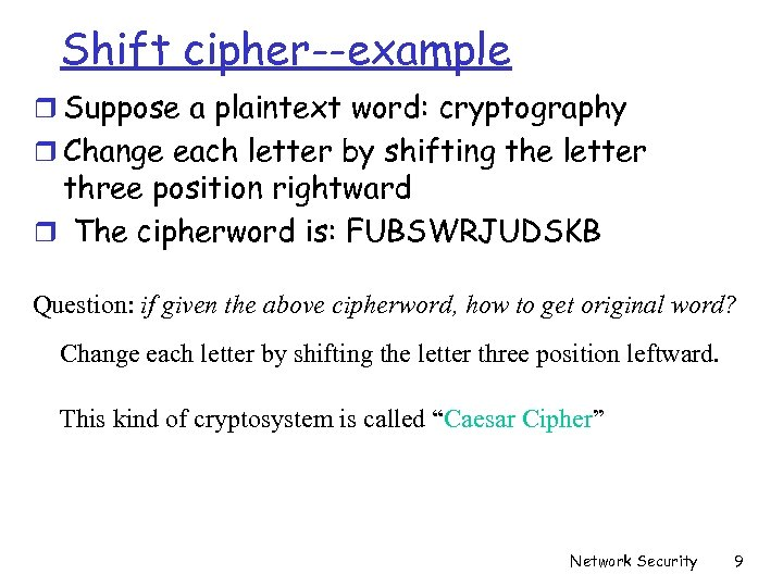 Shift cipher--example r Suppose a plaintext word: cryptography r Change each letter by shifting
