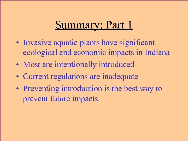 Summary: Part 1 • Invasive aquatic plants have significant ecological and economic impacts in