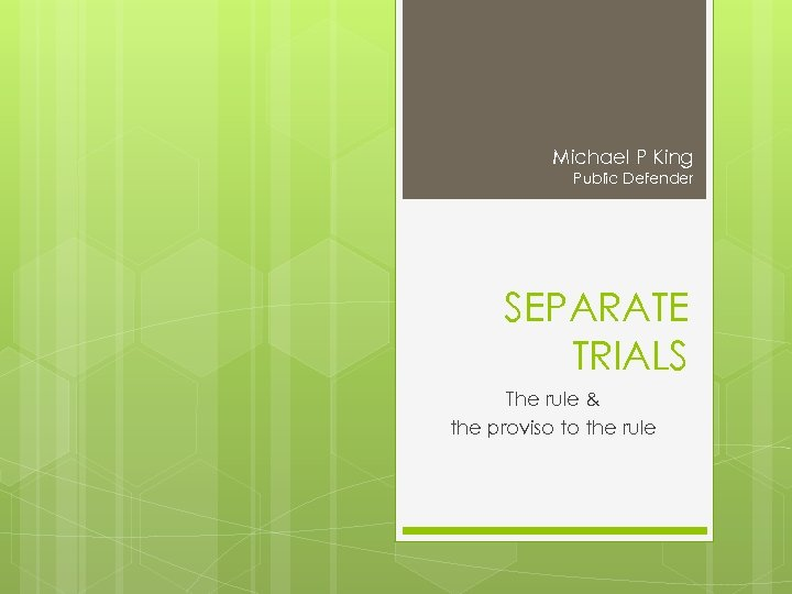 Michael P King Public Defender SEPARATE TRIALS The rule & the proviso to the