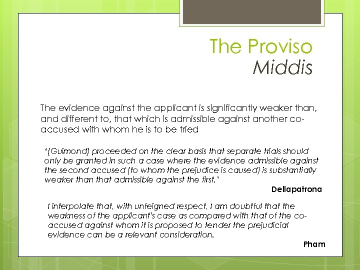 The Proviso Middis The evidence against the applicant is significantly weaker than, and different