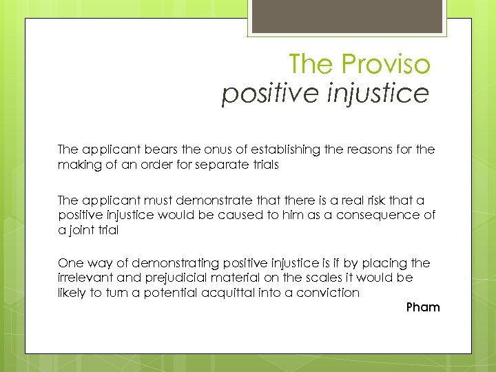 The Proviso positive injustice The applicant bears the onus of establishing the reasons for