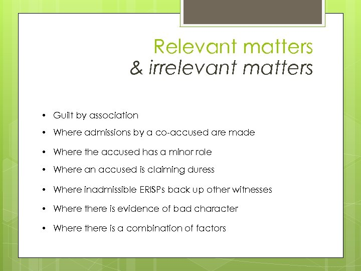 Relevant matters & irrelevant matters • Guilt by association • Where admissions by a